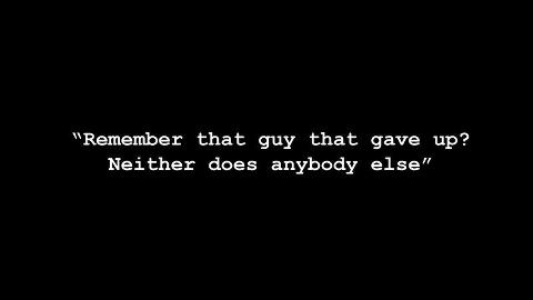 RememberThatGuyThatGaveUp